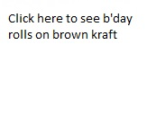 Click here to see b'day rolls on brown kraft